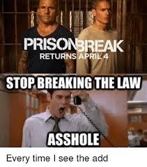 Stop Breaking The Law Meme - prison returns april 4 stop breaking the law asshole reddit meme