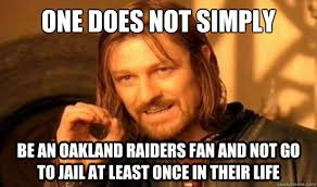 Oakland Raiders Memes - one does not simply be an oakland raiders fan and not go to jail at