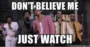 Funk Meme - don t believe me just watch bruno mars uptown funk meme generator