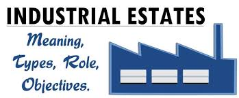Types Meaning Industrial Estates Meaning Objectives Merits Types Role