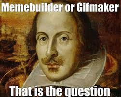 Meme Builder - william shakespeare s funny memes on web 13 pics bajiroo com