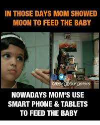 Baby On Phone Meme - in those days mom showed moon to feed the baby nowadays mom s use