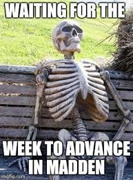 Madden Memes - waiting skeleton meme imgflip