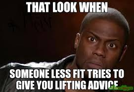 Lifting Memes - that look when someone less fit tries to give you lifting advice