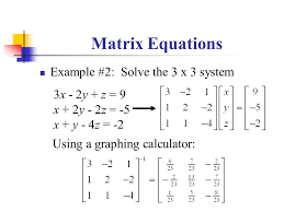 15 matrix equations example 2 solve the 3 x 3 system 3x 2y z 9 x 2y 2z 5 x y 4z 2 using a graphing calculator