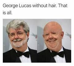 Lucas Meme - dopl3r com memes george lucas without hair that is all