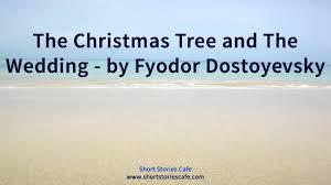 christmas tree and wedding by fyodor dostoyevsky youtube