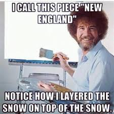 New England Memes - https www google ca search q bob ross new england snow things i