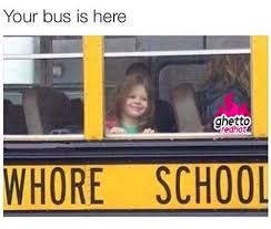Meme Whore - your bus is here ghetto red hot
