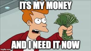 I Need Money Meme - shut up and take my money fry meme imgflip
