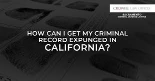 Expunge Criminal Record California How Can I Get My Criminal Record Expunged In California