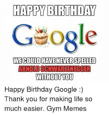 Happy Birthday Gym Meme - happy birthday gaogle we could haveneterspelled