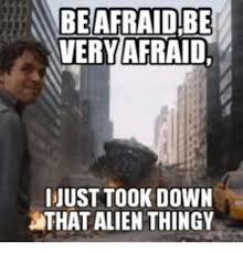 Afraid Meme - be very afraid must took down athatalien thingy be afraid be very