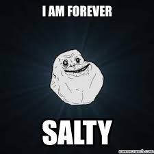 Salty Meme - 25 funny salty meme meme funny pictures and memes