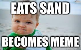 Sand Meme - eats sand becomes meme