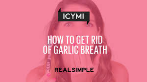 How To Remove Halloween Makeup by How To Get Rid Of Garlic Breath Real Simple