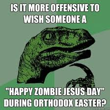 Offensive Jesus Memes - is it more offensive to wish someone a happy zombie jesus day