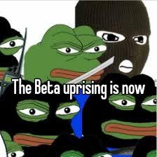 Beta Meme - beta uprising know your meme