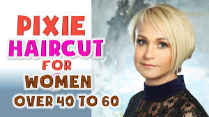 pixie haircut women over 40 pixie haircuts for women over 40 to 60 2018 must watching youtube