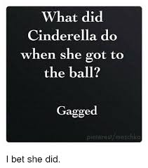 what did cinderella do when she got to the ball gagged