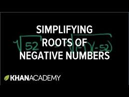 simplifying roots of negative numbers video khan academy