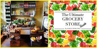 the ultimate grocery store guide maria marlowe