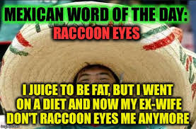 Mexican Word Of The Day Meme - mexican word of the day imgflip