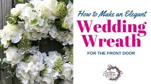 wedding wreaths how to make an wedding wreath for front door