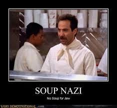 Soup Nazi Meme - soup nazi very demotivational demotivational posters very
