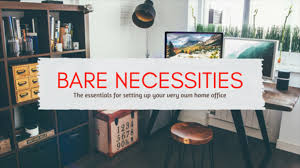home office necessities bare necesities the essentials for setting up your home office