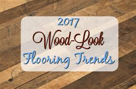 2017 wood look flooring trends flooringinc
