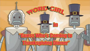 guess who s coming to thanksgiving dinner wordgirl wiki fandom
