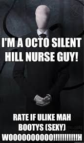 Silent Hill Meme - i m a octo silent hill nurse guy rate if ulike mah bootys sexy