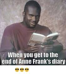 Frank Meme - when you get to the end of anne frank s diary ई ल व श क