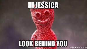 Hi Memes - hi jessica look behind you sour patch kids make a meme