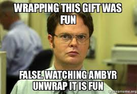Gift Meme - wrapping this gift was fun false watching ambyr unwrap it is fun