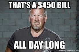 Darrell Meme - that s a 450 bill all day long darrell sheets meme generator