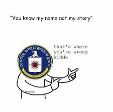 You Know My Name Not My Story Meme - dopl3r com memes you know my name not my story thats where