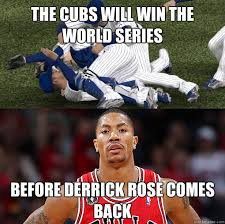 Chicago Cubs Memes - the cubs will win the world series before derrick rose comes back
