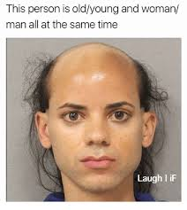 Meme Young - this person is oldyoung and woman man all at the same time laugh i