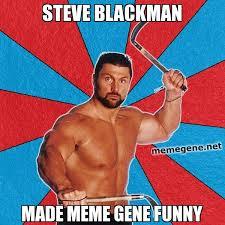 Meme Gene - steve blackman made meme gene funny steve blackman facts meme