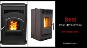 Pellet Stove Fireplace Insert Reviews by Best Pellet Stove Reviews And Buying Guide The Blazing Home