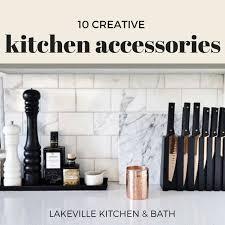 kitchen accessory ideas 10 kitchen accessory ideas lakeville kitchen and bath