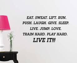 amazon com eat sweat lift run push laugh give sleep live jump amazon com eat sweat lift run push laugh give sleep live jump love train hard play hard fitness quote wall decal sticker nursery vinyl saying lettering