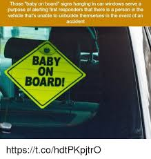 Baby On Board Meme - those baby on board signs hanging in car windows serve a purpose of