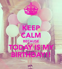 today s my birthday keep calm because today is my birthday
