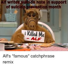 Alf Meme - alf writes suicide note in support of suicide prevention month i