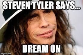 steven tyler says latest memes imgflip