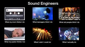 Sound Engineer Meme - the life of a sound guy or gal sort of like configuration