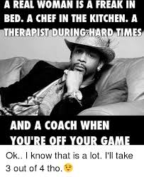 Woman Kitchen Meme - a real woman is a freak in bed a chef in the kitchen a therapist